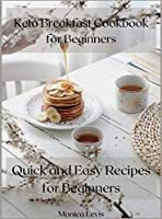 Keto Breakfast Cookbook for Beginners: Quick and Easy Recipes for Beginners