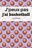 J'peux pas j'ai basketball Notebook: Carnet de notes pour les fans de basketball | entraînement passionné(e) sport | cahier ligné 110 pages 6x9po | ... sportifs spécial basket | Cadeau original