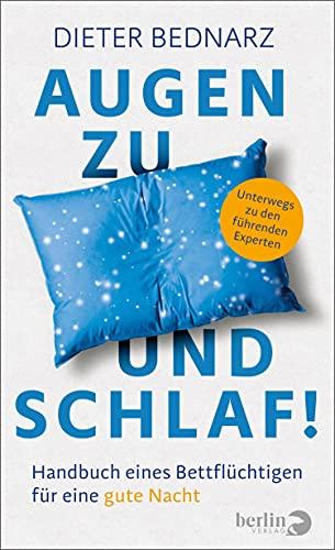 Augen zu und Schlaf!: Handbuch eines Bettflüchtigen für eine gute Nacht | Unterwegs zu den führenden Experten
