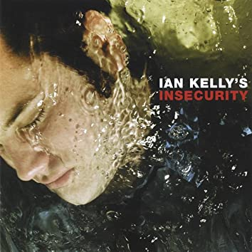 Ian Kelly's Insecurity