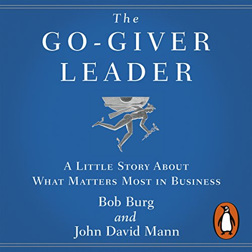 The Go-Giver Leader     A Little Story About What Matters Most in Business              By:                                                                                                                                 Bob Burg,                                                                                        John David Mann                               Narrated by:                                                                                                                                 Bob Burg,                                                                                        John David Mann,                                                                                        Ana Gabriel Mann                      Length: 3 hrs and 29 mins     6 ratings     Overall 4.7