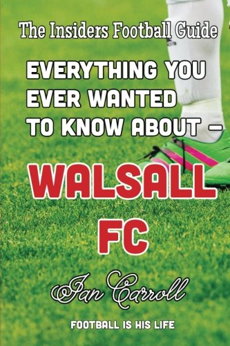 Everything You Ever Wanted to Know About - Walsall FC