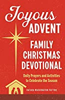 Joyous Advent: Family Christmas Devotional: Daily Prayers and Activities to Celebrate the Season