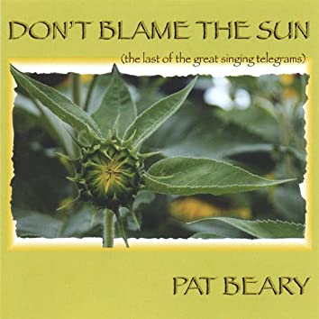 Don't Blame the Sun/ the Last of the Great Singing Telegrams