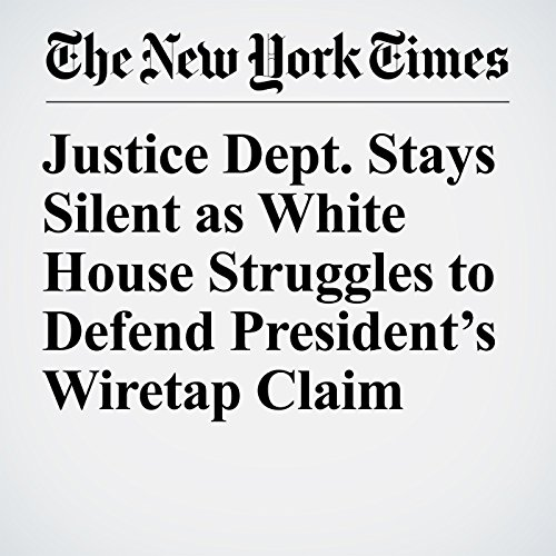 Justice Dept. Stays Silent as White House Struggles to Defend President's Wiretap Claim copertina
