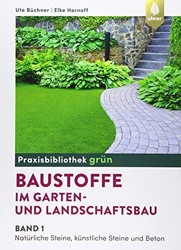 Baustoffe im Garten- und Landschaftsbau: Band 1: Natürliche Steine, künstliche Steine und Beton