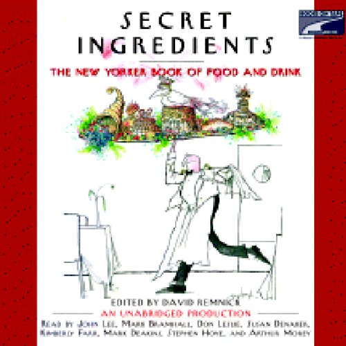 Secret Ingredients     The New Yorker Book of Food and Drink              By:                                                                                                                                 David Remnick                               Narrated by:                                                                                                                                 Mark Bramhall,                                                                                        Mark Deakens,                                                                                        Susan Denaker,                   and others                 Length: 24 hrs and 57 mins     28 ratings     Overall 3.9