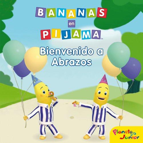 Bananas en pijama. Bienvenido a Pueblo Abrazos