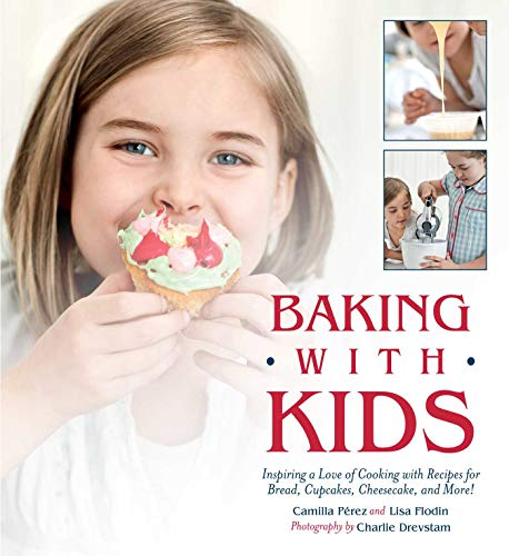 Baking With Kids: Inspiring a Love of Cooking With Recipes...