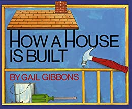 How a House Is Built by [Gail Gibbons]
