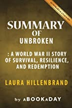 Summary of Unbroken: A World War II Story of Survival, Resilience, and Redemption by Laura Hillenbrand | Summary & Analysis