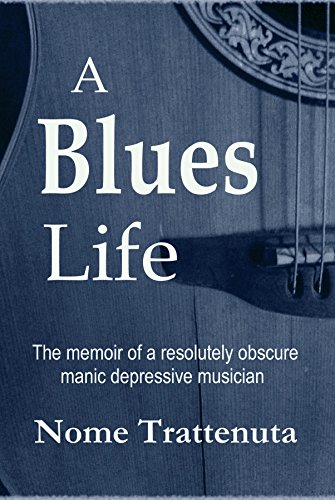 A Blues Life: The memoir of a resolutely obscure manic...