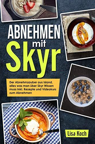 Abnehmen mit Skyr: Der Abnehmzauber aus Island, alles was man über Skyr Wissen muss inkl. Rezepte und Videokurs zum Abnehmen.