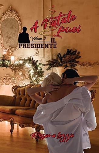 A Natale puoi: L'amore non è mai banale… così come la magia quando è Natale. (Il Presidente Vol. 3)
