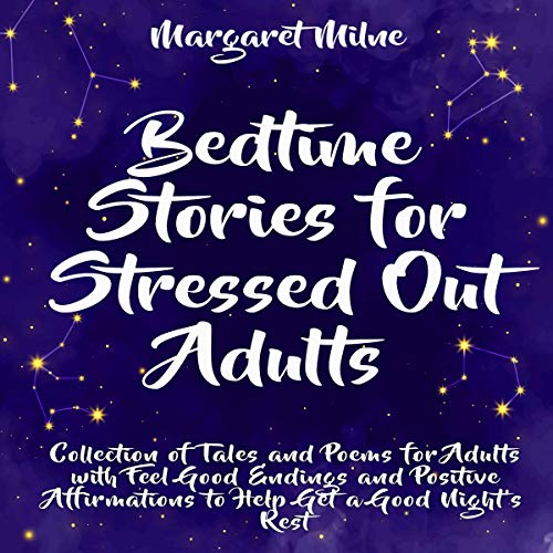 Download Bedtime Stories for Stressed Out Adults: Collection of Tales and Poems for Adults with Feel Good End audio book