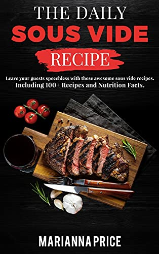 THE DAILY SOUS VIDE RECIPE: Leave your guests speechless with these awesome sous vide recipes. Including 100+ Recipes and Nutrition Facts. | June 2021 Edition |