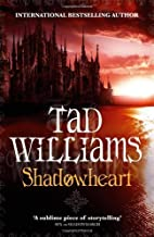 Shadowheart: The Shadowmarch Sequence (Shadowmarch 4) by Tad Williams (2011) Hardcover