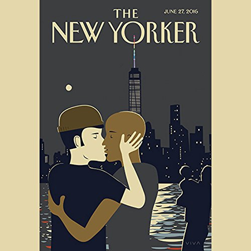 The New Yorker, June 27th 2016 (Evan Osnos, Paige Williams, Amy Davidson) audiobook cover art
