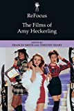 ReFocus: The Films of Amy Heckerling (ReFocus: The American Directors Series)