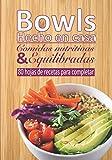 Bowls Hecho en casa Comidas nutritivas & Equilibradas 80 hojas de recetas para completar: Libro de recetas para rellenar⎪ archivos preformateados ... y todas tus recetas favoritas⎪gran formato