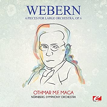 Webern: 6 Pieces for Large Orchestra, Op. 6 (Digitally Remastered)