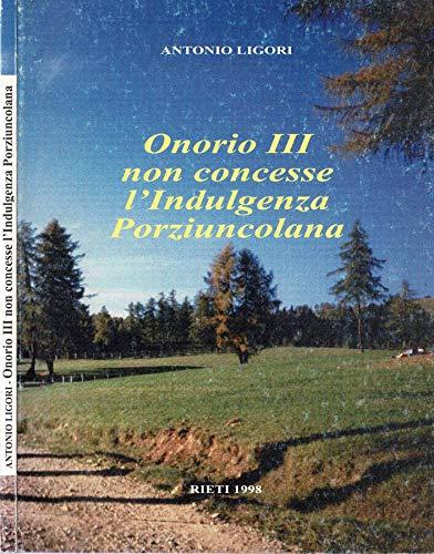 Papa Onorio III non concesse l'Indulgenza Porziuncolana.