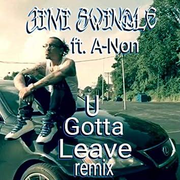 U Gotta Leave (Remix) [feat. A-Non]