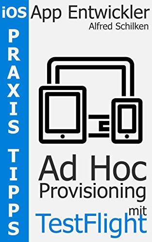 Ad Hoc Provisioning mit TestFlight (Praxis Tipps für iOS App Entwickler 1)
