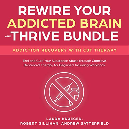Rewire Your Addicted Brain and Thrive Bundle: Addiction Recovery with CBT Therapy     End and Cure Your Substance Abuse Through Cognitive Behavioral Therapy for Beginners              By:                                                                                                                                 Laura Krueger,                                                                                        Robert Gillihan,                                                                                        Andrew Satterfield                               Narrated by:                                                                                                                                 Jim Rising,                                                                                        Ridge Creswell                      Length: 5 hrs and 32 mins     Not rated yet     Overall 0.0