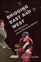 Bridging East and West: Ol\'ha Kobylians\'ka, Ukraine\'s Pioneering Modernist