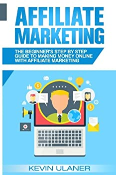 Affiliate Marketing  The Beginner s Step By Step Guide To Making Money Online With Affiliate Marketing  Passive Income Affiliate Marketing Blogger Small Business Ideas Financial Freedom