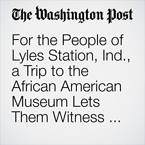 For the People of Lyles Station, Ind., a Trip to the African American Museum Lets Them Witness Their Legacy cover art