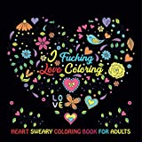 I Fucking Love Coloring: Heart Sweary Coloring Book For Adults, Stress Relieving Swear Words Coloring Book
