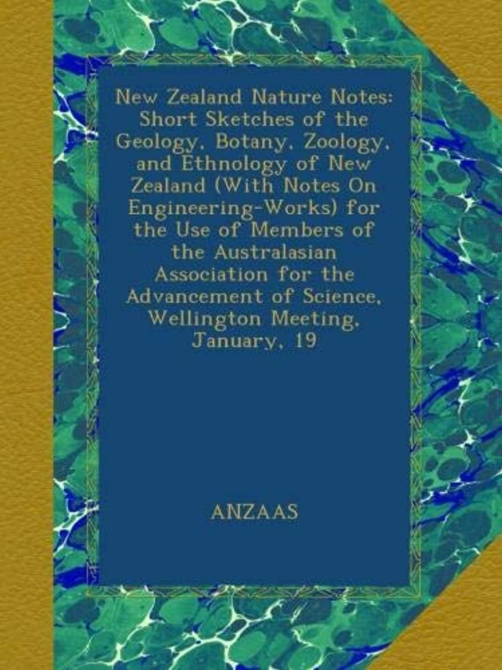 楽しいクレタ活性化New Zealand Nature Notes: Short Sketches of the Geology, Botany, Zoology, and Ethnology of New Zealand (With Notes On Engineering-Works) for the Use of Members of the Australasian Association for the Advancement of Science, Wellington Meeting, January, 19