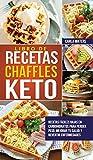 Libro de Recetas Chaffles Keto: Recetas fáciles bajas en carbohidratos para perder peso, mejorar tu salud y revertir enfermedades