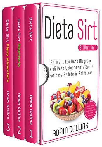 Dieta Sirt: 3 Libri in 1 - Attiva il tuo Gene Magro e Perdi Peso Velocemente Senza Faticose Sedute in Palestra!   Include Facili, Veloci e Gustose Ricette con Relativo Piano Alimentare Bilanciato