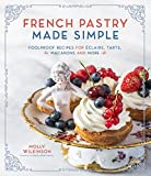 French Pastry Made Simple: Foolproof Recipes for Éclairs, Tarts, Macarons and More