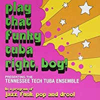 play that funky tuba right, boy! by Tennessee Tech Tuba Ensemble (2003-11-01)
