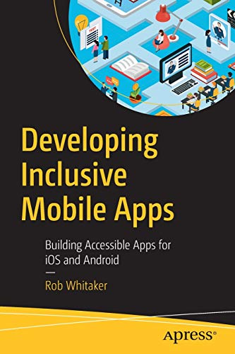 Developing Inclusive Mobile Apps: Building Accessible Apps for iOS and Android