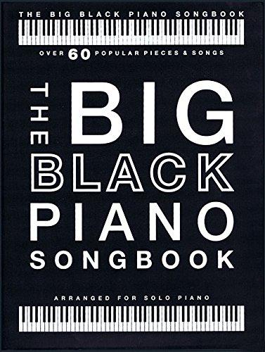 The Big Black Piano Songbook (Piano Solo Book): Klavierpartitur, Songbook für Klavier: Over 60 Popular Pieces & Songs