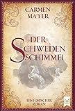 Der Schwedenschimmel: Historischer Roman von Carmen Mayer