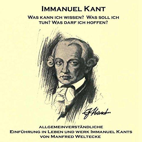 Immanuel Kant: Allgemeinverständliche Einführung in Leben und Werk Immanuel Kants