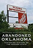 Abandoned Oklahoma: Vanishing History of the Sooner State (America Through Time)