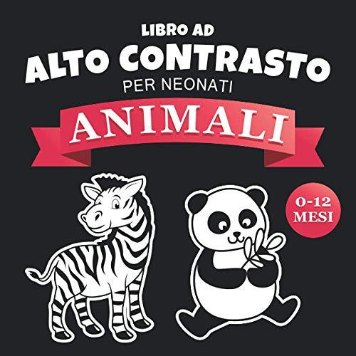Libro ad Alto Contrasto per Neonati - Animali: Immagini in Bianco e Nero Grandi per la Stimolazione Visiva dei Bebè | Idea Regalo Gioco Bambino 0-12 Mesi