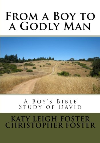 Compare Textbook Prices for From a Boy to a Godly Man: A Boy's Bible Study of David Volume 1 2nd Edition ISBN 9781495970450 by Foster, Katy Leigh,Foster, Christopher