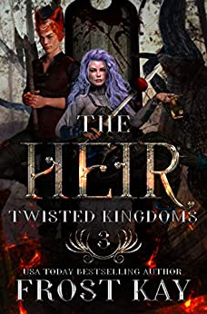The Heir (Twisted Kingdoms Book 3) by [Frost Kay]