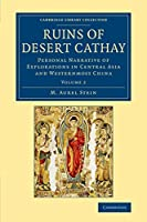 Ruins of Desert Cathay: Personal Narrative of Explorations in Central Asia and Westernmost China (Cambridge Library Collection - Archaeology)