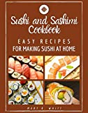 Easy Recipes for Making Sushi at Home: Sushi and Sashimi Cookbook (English Edition)...