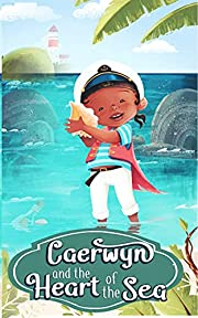 Caerwyn and The Heart of the Sea: On The Bahama Seas with Fantastic Characters: Pirates, Mermaids, Sirens, Water-babies, and Nautical and Marine Workers, Partying and Searching for a Legend