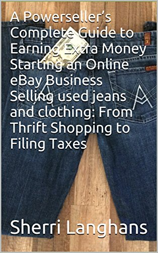 A Powerseller's Complete Guide to Earning Extra Money Starting an Online eBay Business Selling Used Jeans and Clothing: From Thrift Shopping to Filing Taxes (English Edition)